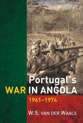 Portugals War in Angola 1961-1974  by  W.S. van der Waals
