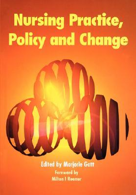 Nursing Practice, Policy and Change Marjorie Gott