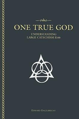 One True God: Understanding Large Catechism II.66 Edward Engelbrecht