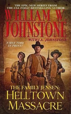 Helltown Massacre (The Family Jensen, #2)  by  William W. Johnstone