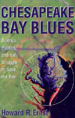 Chesapeake Bay Blues: Science,  Politics,  and the Struggle to Save the Bay Howard R. Ernst