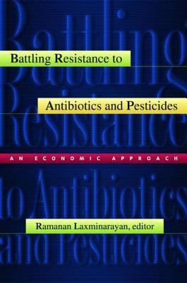 Battling Resistance to Antibiotics and Pesticides: An Economic Approach Ramanan Laxminarayan