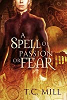 A Spell of Passion or Fear T.C. Mill