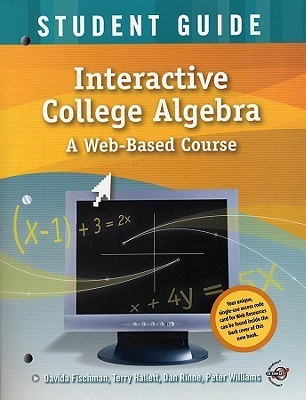Interactive College Algebra, Student Guide: A Web-Based Course [With CDROM]  by  Davida Fischman