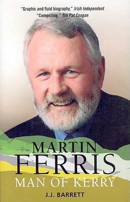 Martin Ferris: Man of Kerry  by  J.J. Barrett