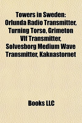 Towers in Sweden: Orlunda Radio Transmitter, Turning Torso, Grimeton Vlf Transmitter, S lvesborg Medium Wave Transmitter, Kakn stornet  by  Books LLC