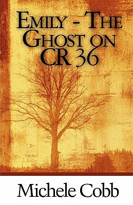Emily - The Ghost on Cr 36  by  Michele Cobb