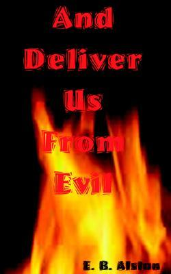 And Deliver Us from Evil  by  E.B. Alston