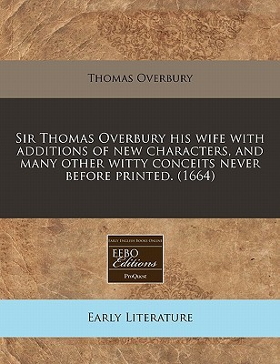 A Select Second Husband for Sir Thomas Ouerburies Wife, Now a Matchlesse Widow (1616)  by  Thomas Overbury