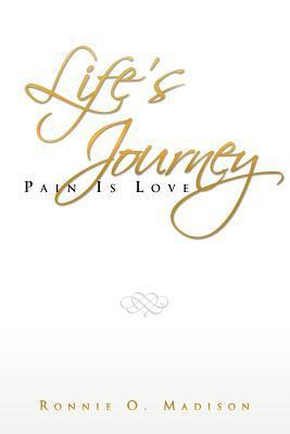Lifes Journey: Pain Is Love  by  Ronnie O. Madison