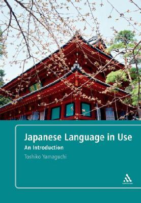 Japanese Language in Use: An Introduction  by  Toshiko Yamaguchi