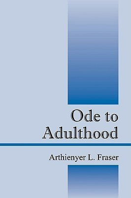 Ode to Adulthood Arthienyer L Fraser