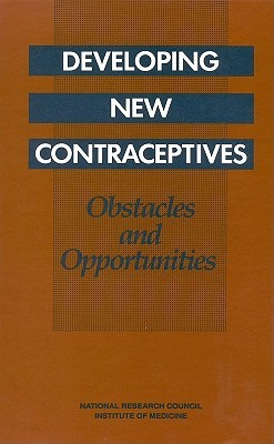 Developing New Contraceptives: Obstacles and Opportunities  by  Committee on Contraceptive Development