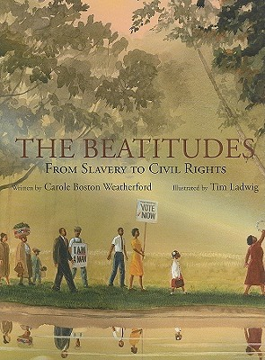 The Beatitudes: From Slavery to Civil Rights  by  Carole Boston Weatherford