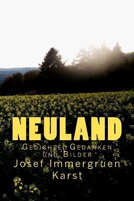 Neuland: Gedichte, Gedanken Und Bilder  by  Josef Immergruen Karst
