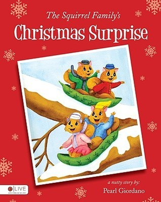 The Squirrel Familys Christmas Surprise  by  Pearl Giordano