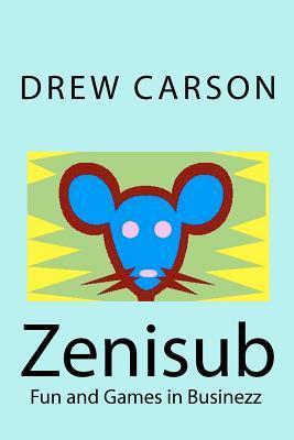 Zenisub: Fun and Games in Businezz  by  Drew Carson