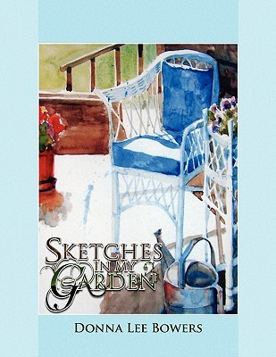 Sketches In My Garden Donna Lee Bowers