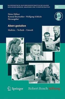 Altern Gestalten: Medizin, Technik, Umwelt Heinz Häfner