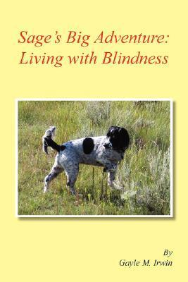 Sages Big Adventure: Living with Blindness Gayle Irwin