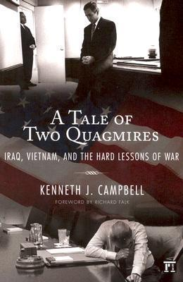 A Tale of Two Quagmires: Iraq, Vietnam, and the Hard Lessons of War  by  Kenneth J. Campbell