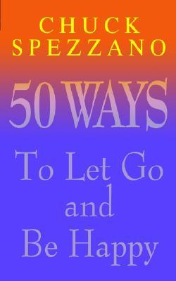 Happiness is the Best Revenge: 50 Ways to Let Go of the Past and Find Happiness Now  by  Chuck Spezzano