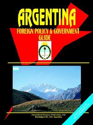 Argentina Foreign Policy and Government Guide  by  USA International Business Publications