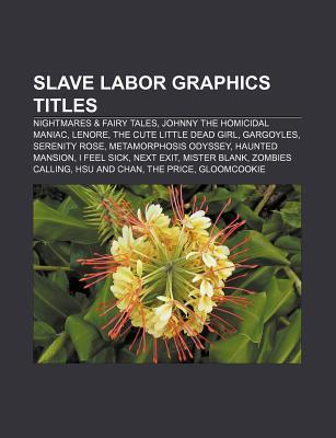 Slave Labor Graphics Titles: Nightmares & Fairy Tales, Johnny the Homicidal Maniac, Lenore, the Cute Little Dead Girl, Gargoyles, Serenity Rose Source Wikipedia