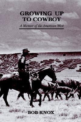 Growing Up to Cowboy  by  Bob Knox
