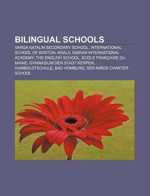 Bilingual Schools: Varga Katalin Secondary School, International School of Boston, Khalil Gibran International Academy, the English Schoo Source Wikipedia