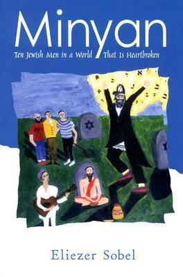 Minyan: Ten Jewish Men in a World That Is Heartbroken  by  Eliezer Sobel