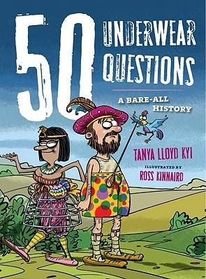 50 Underwear Questions: A Bare-All History Tanya Lloyd Kyi