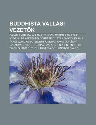 Buddhista Vall Si Vezet K: Dalai L M K, Dalai L Ma, Tendzin Gyaco, L Ma OLE Nydahl, Rangdzsung Dordzse, Tubten Gyaco, Karma Paksi, Congkapa Source Wikipedia