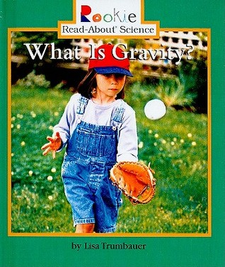 What Is Gravity? (Rookie Read-About Science Lisa Trumbauer