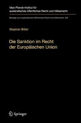Die Sanktion im Recht der Europäischen Union: Der Begriff und seine Funktion im europäischen Rechtsschutzsystem (Beiträge zum ausländischen öffentlichen Recht und Völkerrecht)  by  Stephan Bitter