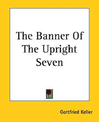 The Banner of the Upright Seven  by  Gottfried Keller