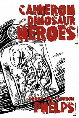 Cameron and the Dinosaur Heroes Donna &. Cameron Phelps
