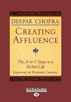 Creating Affluence: The A-To-Z Steps to a Richer Life  by  Deepak Chopra