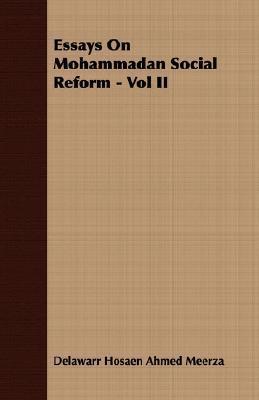 Essays on Mohammadan Social Reform - Vol II  by  Delawarr Hos Meerza