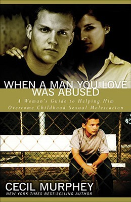 When a Man You Love Was Abused: A Womans Guide to Helping Him Overcome Childhood Sexual Molestation  by  Cecil Murphey