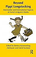 Beyond Pippi Longstocking: Intermedial and International Approaches to Astrid Lindgrens Work  by  Bettina Kümmerling-Meibauer