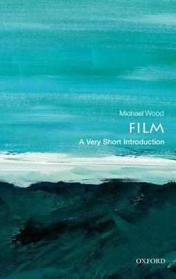 Film: A Very Short Introduction  by  Michael  Wood