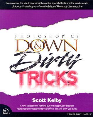 Adobe Photoshop CS Down & Dirty Tricks  by  Scott Kelby