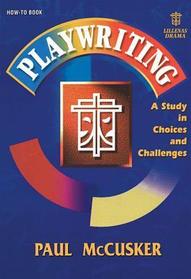 Playwriting: A Study In Choices And Challenges  by  Paul McCusker