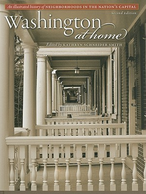Washington at Home: An Illustrated History of Neighborhoods in the Nations Capital  by  Kathryn Schneider Smith