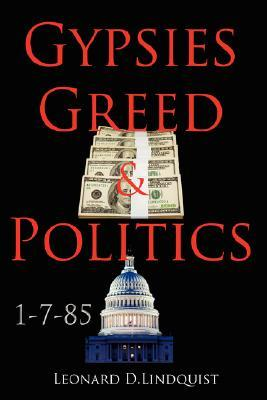 Gypsies Greed & Politics Leonard D. Lindquist
