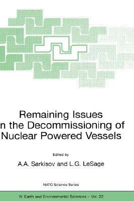 Remaining Issues in the Decommissioning of Nuclear Powered Vessels: Including Issues Related to the Environmental Remediation of the Supporting Infrastructure  by  A.A. Sarkisov
