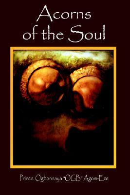 Acorns of the Soul  by  Ogbonnaya Agom-Eze