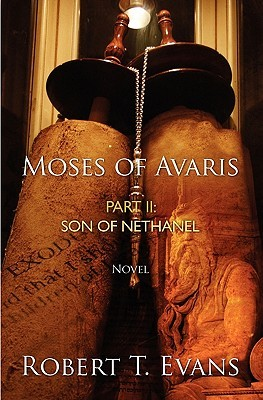 Moses of Avaris: Part II Son of Nethanel Robert T. Evans