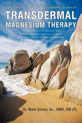 Transdermal Magnesium Therapy: A New Modality for the Maintenance of Health  by  Mark Sircus